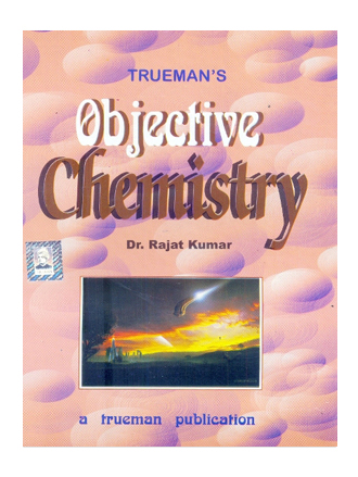Trueman's Objective Chemistry for Medical / Engg. Entrance Examinations